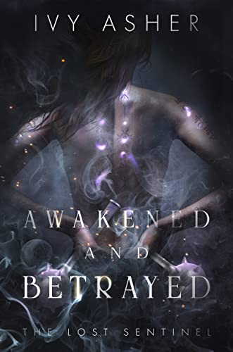 Awakened and Betrayed (The Lost Sentinel #2) Ivy Asher