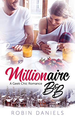 Millionaire B&B (Geek Chic #1) Robin Daniels