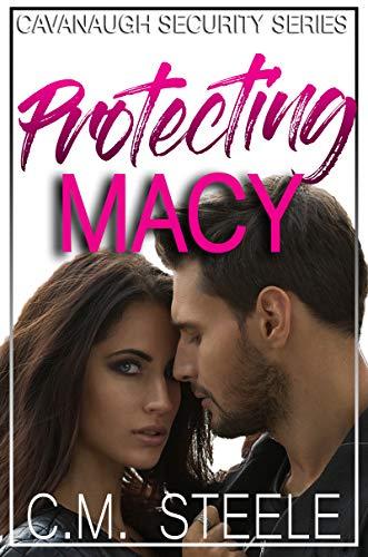 Protecting Macy (Cavanaugh Security Book 1) C.M. Steele
