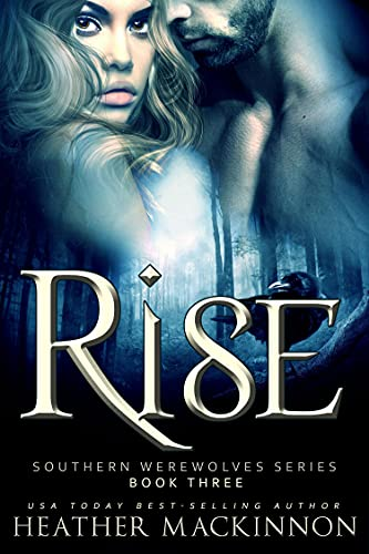 Rise (Southern Werewolves Book 3) Heather MacKinnion