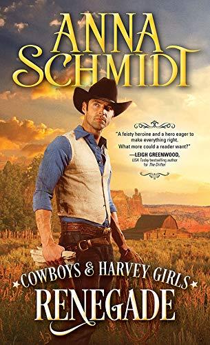 Renegade (Cowboys & Harvey Girls Book 2)  Anna Schmidt