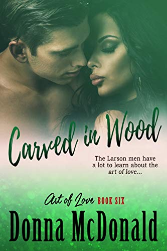 Carved In Wood: A Novel (Art of Love Book 6)  Donna McDonald