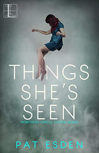 Things She's Seen (Northern Circle Coven Series Book 2)  Pat Esden