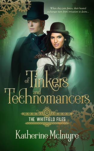 Of Tinkers and Technomancers (The Whitfield Files Book One)  Katherine McIntyre