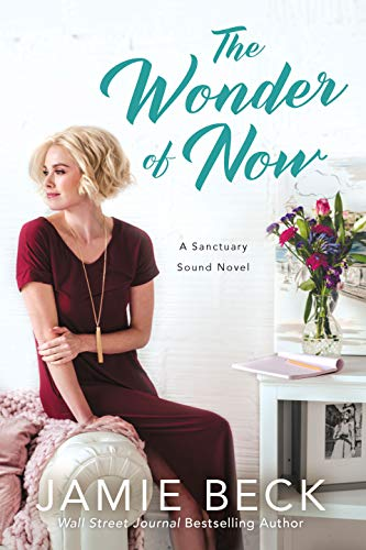 The Wonder of Now (Sanctuary Sound Book 3)  Jamie Beck
