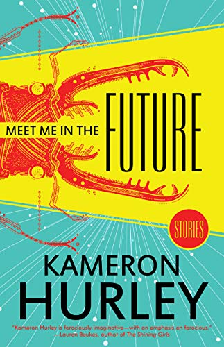Meet Me in the Future: Stories  Kameron Hurley