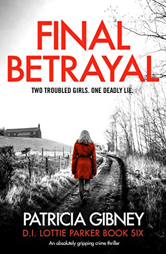 Final Betrayal (Detective Lottie Parker Book 6)  Patricia Gibney