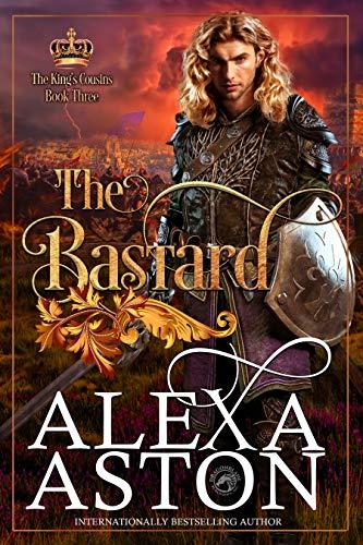 The Bastard (The King's Cousins Book 3) Alexa Aston