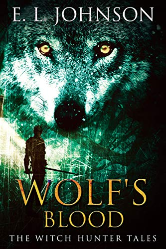 Wolf's Blood (Witch Hunter Tales Book 1)  E. Johnson