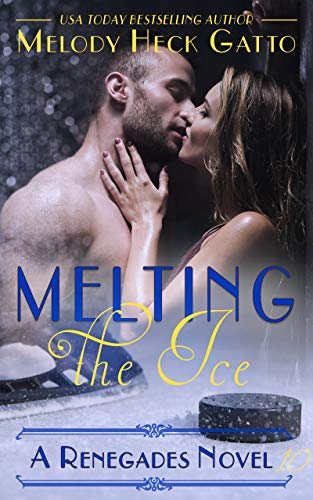 Melting the Ice (The Renegades Series Book 10)  Melody Heck Gatto