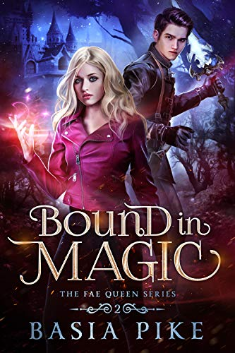 Bound in Magic (The Fae Queen Book 2)  Basia Pike