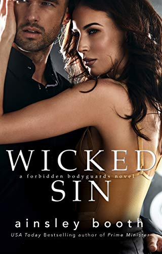 Wicked Sin (Forbidden Bodyguards Book 4)  Ainsley Booth
