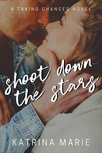 Shoot Down the Stars (Taking Chances Book 7)   Katrina Marie