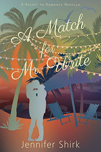 A Match for Mr. Write: Resort to Romance Series   Jennifer Shirk