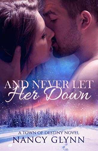 And Never Let Her Down: A Town of Destiny Novel  Nancy Glynn