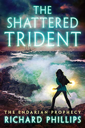 The Shattered Trident (The Endarian Prophecy Book 4)  Richard Phillips