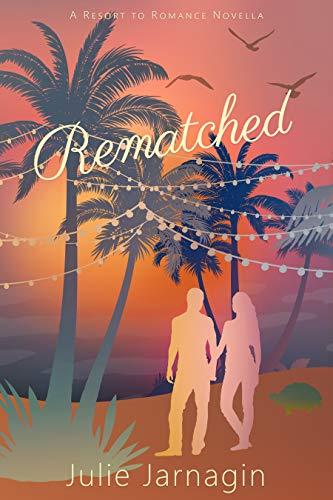 Rematched: Resort to Romance Series   Julie Jarnagin