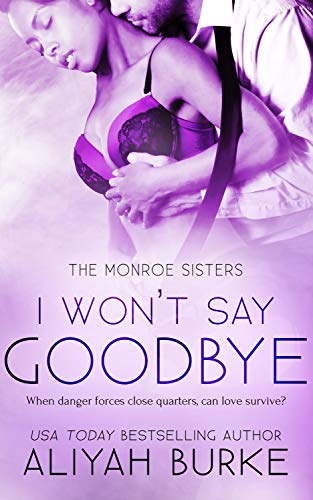 I Won't Say Goodbye (The Monroe Sisters Book 3)  Aliyah Burke