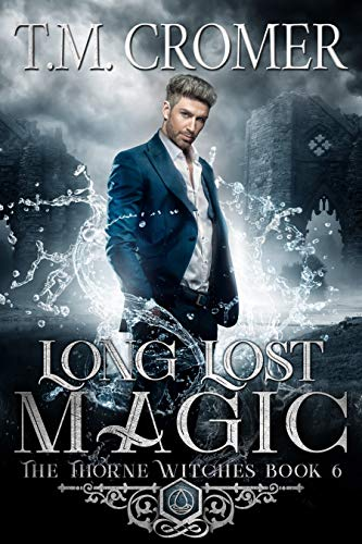 Long Lost Magic (The Thorne Witches Book 6) T.M. Cromer