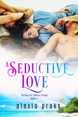 A Seductive Love (Falling for Sakura, #3) (The Princetons)   Alexia Praks