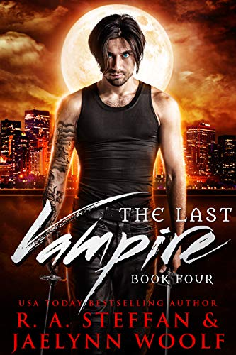 The Last Vampire: Book Four  R. A. Steffan and Jaelynn Woolf