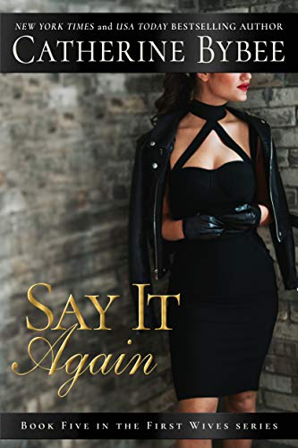 Say It Again (First Wives Book 5)  Catherine Bybee