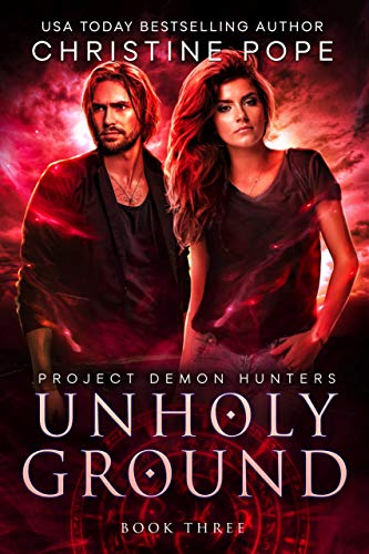 Unholy Ground (Project Demon Hunters Book 3)  Christine Pope