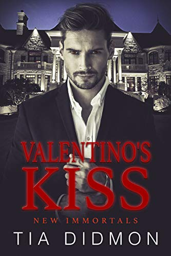 Valentino's Kiss (New Immortals Book 1)   Tia Didmon