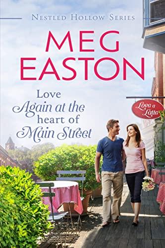 Love Again at the Heart of Main Street (A Nestled Hollow Romance Book 4)  Meg Easton