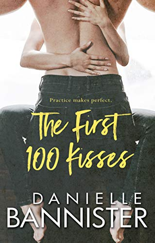 The First 100 Kisses  Danielle Bannister