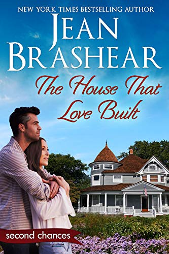The House That Love Built: A Second Chance Romance (Second Chances Book 4)  Jean Brashear