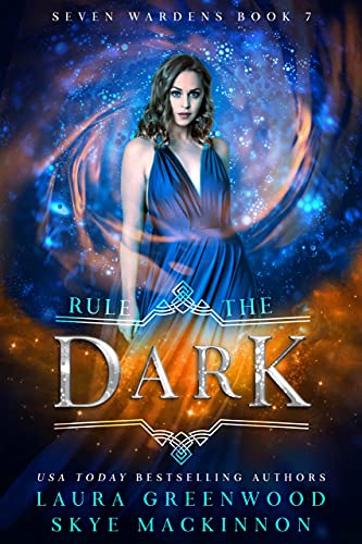 Rule the Dark (Seven Wardens Book 7)   Laura Greenwood and Skye MacKinnon
