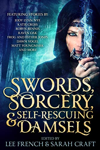Swords, Sorcery, & Self-Rescuing Damsels Anthology