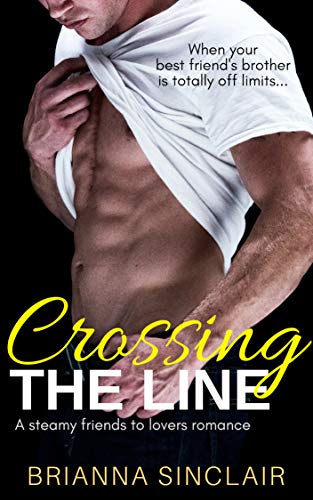 Crossing the Line: A steamy friends to lovers romance Brianna Sinclair