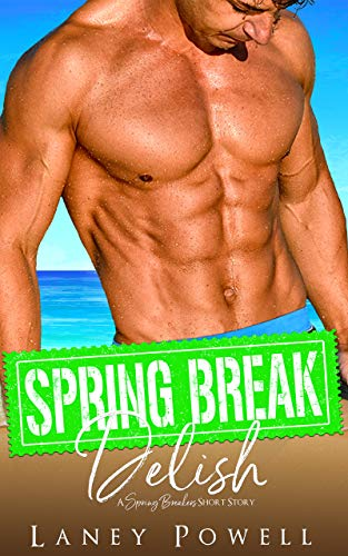 Spring Break Delish (A Spring Breakers Short Story) Laney Powell