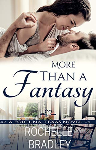More Than a Fantasy (A Fortuna, Texas Novel Book 3)  Rochelle Bradley