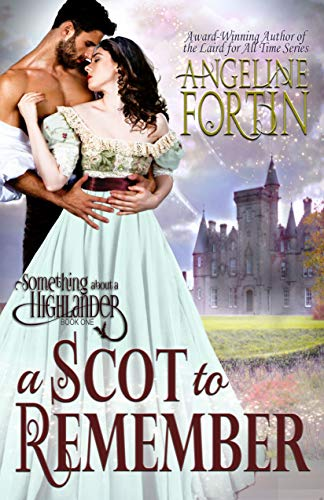 A Scot to Remember (Something About a Highlander Book 1) Angeline Fortin