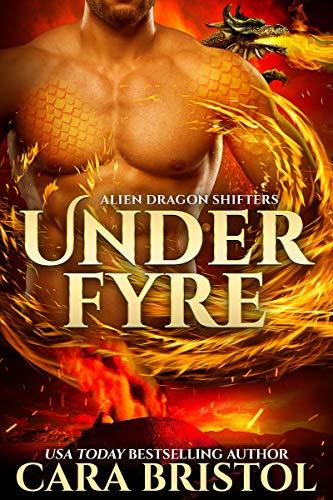 Under Fyre (Alien Dragon Shifters Book 1)   Cara Bristol