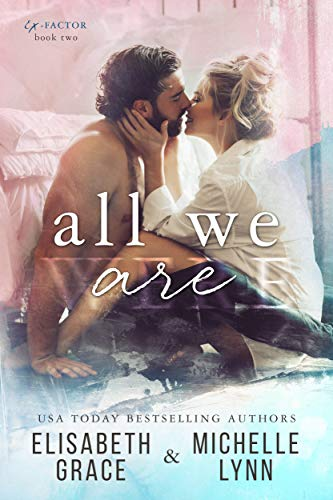All We Are (Ex-Factor Duet Book 2) Elisabeth Grace and Michelle Lynn