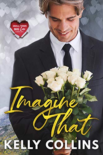 Imagine That (Small Town Big Love Series Book 2)  Kelly Collins