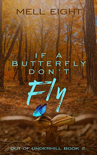 If a Butterfly Don't Fly (Out of Underhill Book 2)  Mell Eight