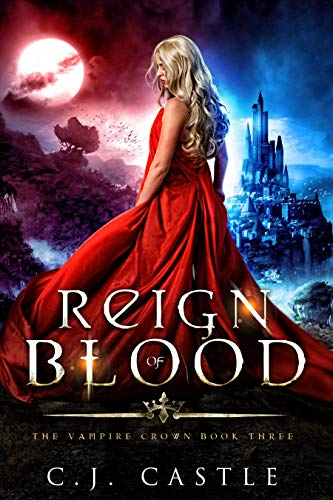 Reign of Blood (The Vampire Crown Book 3)  CJ Castle