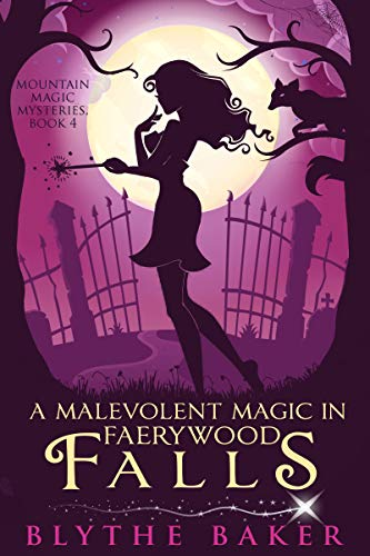 A Malevolent Magic in Faerywood Falls (Mountain Magic Mysteries Book 4)  Blythe Baker