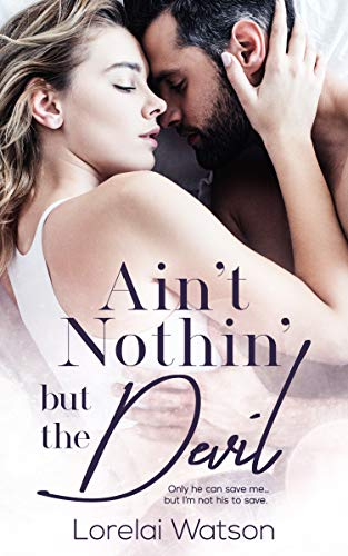 Ain't Nothin But The Devil (The Atwood Legacy Book 1) Lorelai Watson