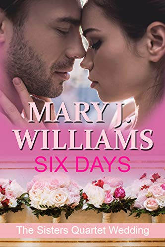 Six Days: A Sisters Quartet Wedding (The Sisters Quartet Book 6) Mary J Williams