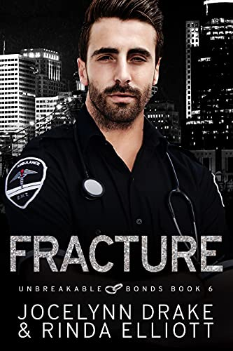 Fracture (Unbreakable Bonds Book 6)  Rinda Elliott and Jocelynn Drake