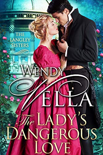 The Lady's Dangerous Love (The Langley Sisters Book 6)  Wendy Vella
