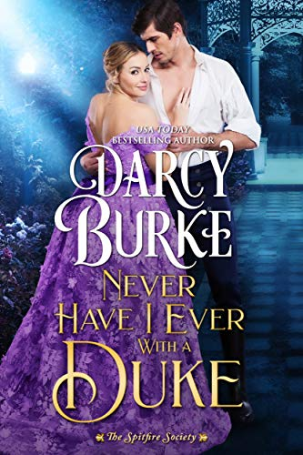 Never Have I Ever With a Duke (The Spitfire Society Book 1) Darcy Burke
