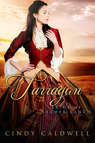Tarragon: Bride of Archer Ranch (Wild West Frontier Brides Book 10) Cindy Caldwell