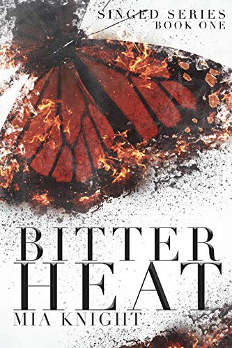 Bitter Heat (Singed Series Book 1)  Mia Knight